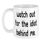 Watch out for the idiot behin Mug