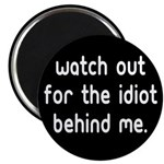 Watch out for the idiot behin Magnet