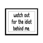 Watch out for the idiot behin Framed Panel Print