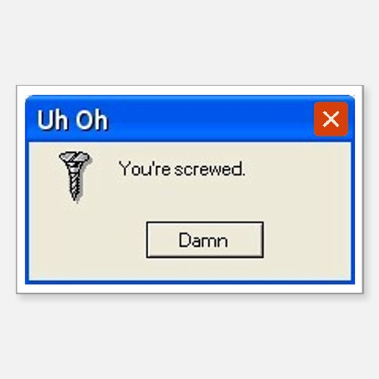 You're screwed error message Rectangle Decal
