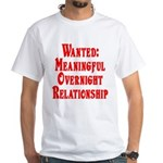 Wanted: Meaningful overnight White T-Shirt