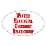 Wanted: Meaningful overnight Oval Sticker