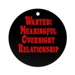 Wanted: Meaningful overnight Ornament (Round)