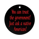 You can trust the government! Ornament (Round)