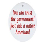You can trust the government! Oval Ornament