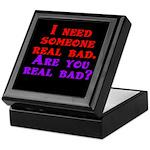 I need someone real bad. Are Keepsake Box