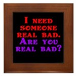 I need someone real bad. Are Framed Tile