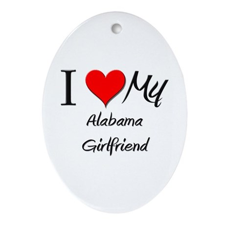 I Love My Alabama Girlfriend Oval Ornament