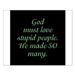 God must love stupid people. Small Poster