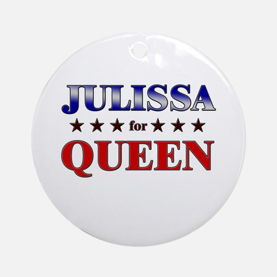 JULISSA for queen Ornament (Round)