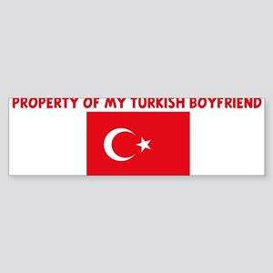 PROPERTY OF MY TURKISH BOYFRI Bumper Sticker