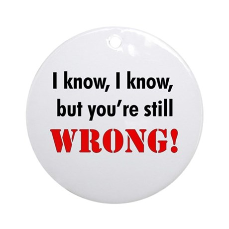 But You're Still Wrong! Ornament (Round)
