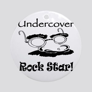 Undercover Rock Star Ornament (Round)