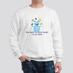 Easter Bunny? I've got Mimi! Sweatshirt