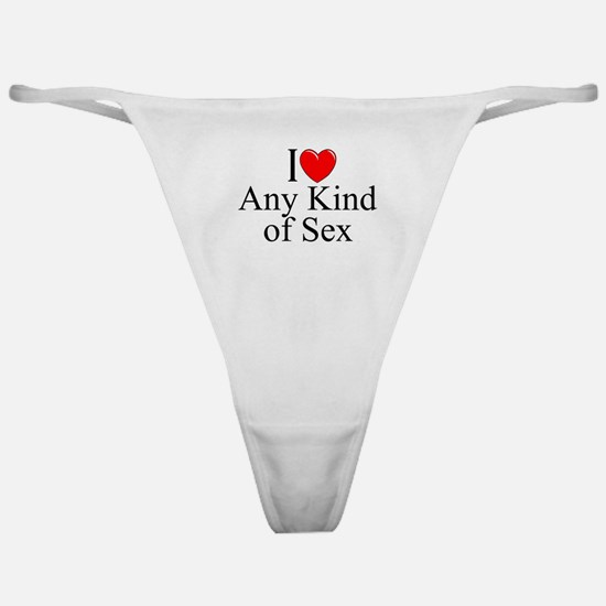 """I Love (Heart) Any Kind of Sex"""" Classic Thong"""