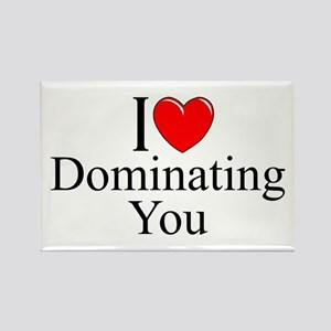 """""""I Love (Heart) Dominating You"""" Rectangle Magnet"""