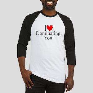 """I Love (Heart) Dominating You"" Baseball Jersey"