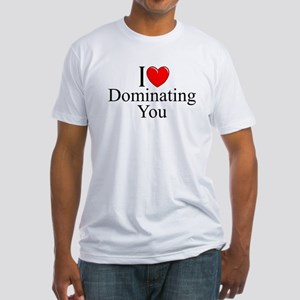"""I Love (Heart) Dominating You"" Fitted T-Shirt"