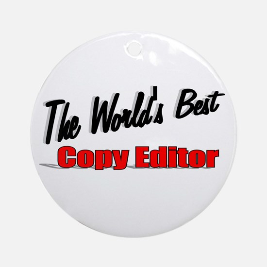 """""""The World's Best Copy Editor"""" Ornament (Round)"""