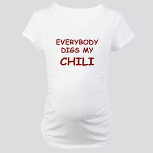 Everybody Digs My CHILI Maternity T-Shirt