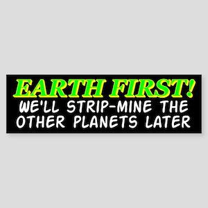 Earth First! We'll Strip-Min Bumper Sticker
