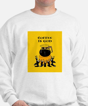 Coffee Is God Sweatshirt
