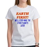 Earth First! We'll Strip-Min Women's T-Shirt