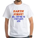 Earth First! We'll Strip-Min White T-Shirt
