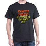 Earth First! We'll Strip-Min Dark T-Shirt