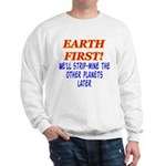 Earth First! We'll Strip-Min Sweatshirt