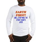 Earth First! We'll Strip-Min Long Sleeve T-Shirt