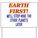 Earth First! We'll Strip-Min Yard Sign