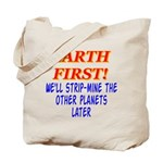 Earth First! We'll Strip-Min Tote Bag