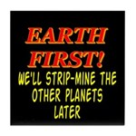 Earth First! We'll Strip-Min Tile Coaster