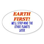 Earth First! We'll Strip-Min Oval Sticker