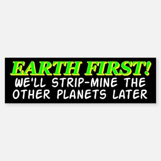 Earth First! We'll Strip-Min Bumper Bumper Bumper Sticker
