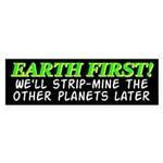 Earth First! We'll Strip-Min Bumper Sticker