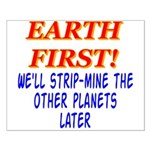 Earth First! We'll Strip-Min Small Poster