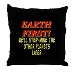 Earth First! We'll Strip-Min Throw Pillow