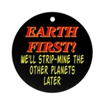 Earth First! We'll Strip-Min Ornament (Round)