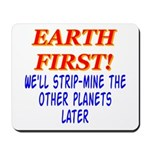 Earth First! We'll Strip-Min Mousepad