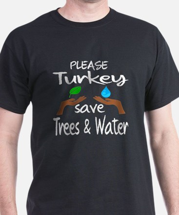 Please Turkey Save Trees & Water T-Shirt