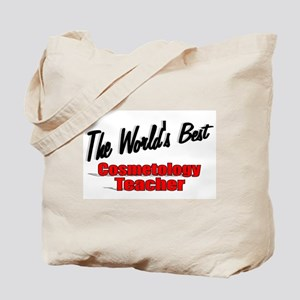 """""""The World's Best Cosmetology Teacher"""" Tote Bag"""