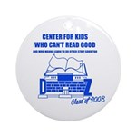 Center For Kids Who Can't Rea Ornament (Round)