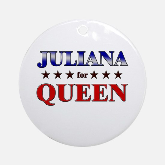 JULIANA for queen Ornament (Round)