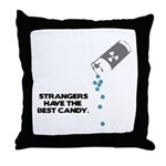 Strangers Have The Best Candy Throw Pillow