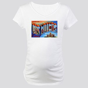 Des Moines Iowa Greetings (Front) Maternity T-Shir