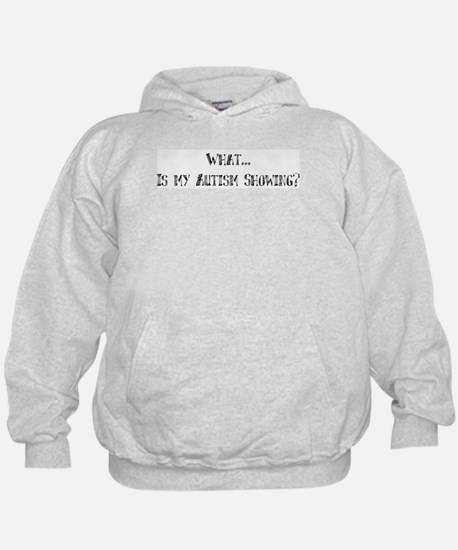 What...Is my Autism Showing? Hoodie