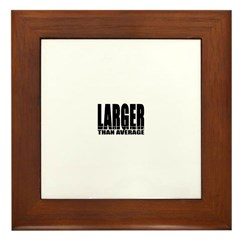 Larger Than Average! Framed Tile