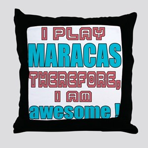 I Play Maracas Therefore, I'm Awesome Throw Pillow